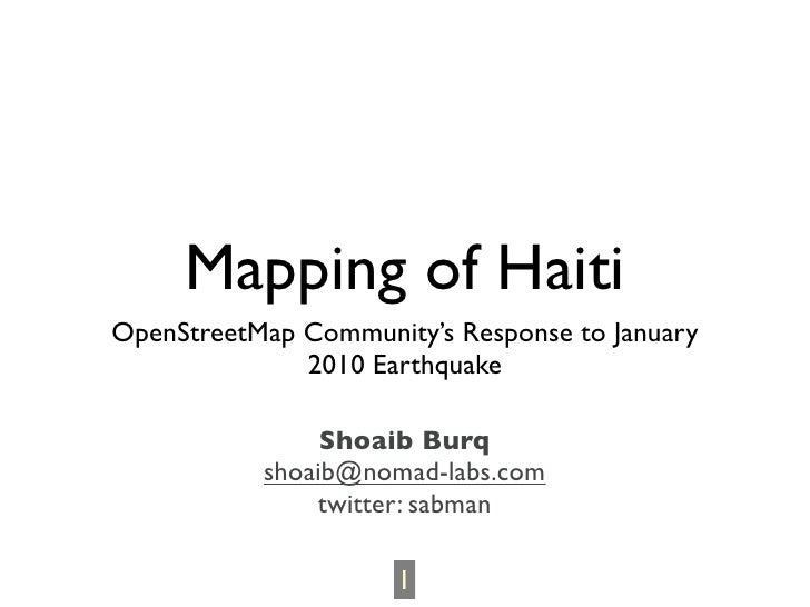 Mapping of Haiti OpenStreetMap Community's Response to January               2010 Earthquake                  Shoaib Burq ...