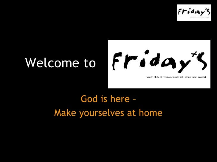 Welcome to <br />God is here –<br />Make yourselves at home<br />