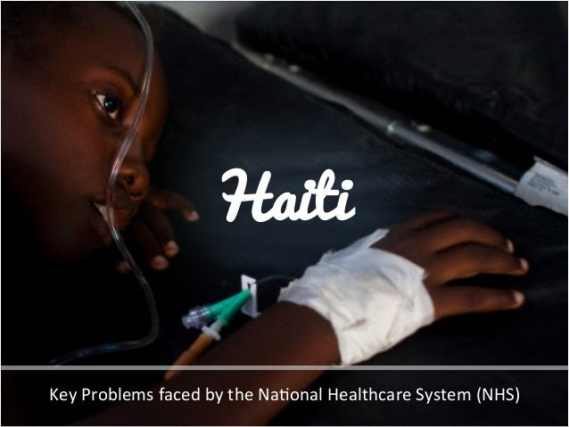 Haiti Key	   Problems	   faced	   by	   the	   Na3onal	   Healthcare	   System	   (NHS)