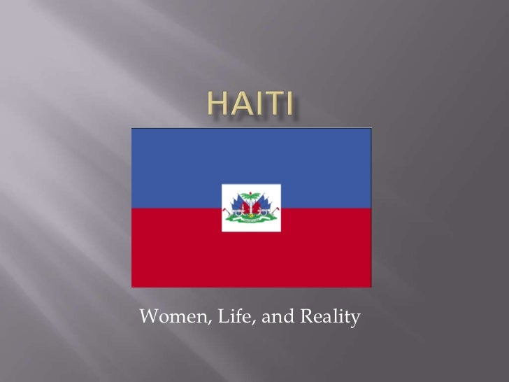 Haiti<br />Women, Life, and Reality<br />