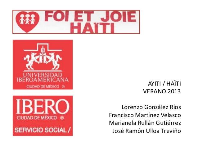 AYITI / HAÏTI VERANO 2013 Lorenzo González Ríos Francisco Martínez Velasco Marianela Rullán Gutiérrez José Ramón Ulloa Tre...