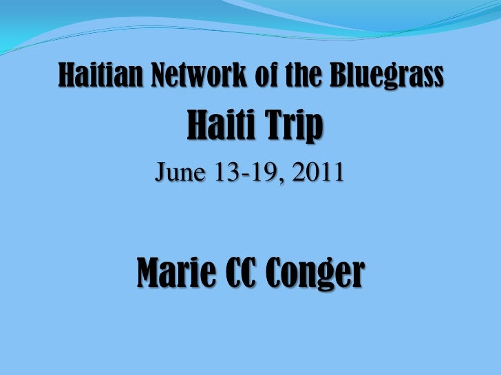 Haitian Network of the Bluegrass<br /> Haiti Trip<br />June 13-19, 2011<br />Marie CC Conger<br />