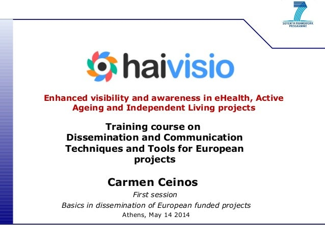Enhanced visibility and awareness in eHealth, Active Ageing and Independent Living projects Training course on Disseminati...