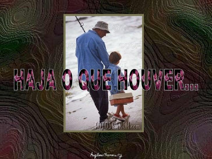 HAJA O QUE HOUVER...