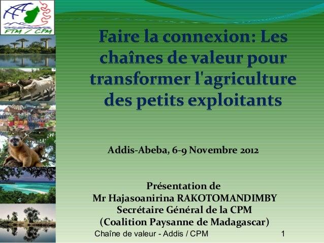 Addis-Abeba, 6-9 Novembre 2012           Présentation deMr Hajasoanirina RAKOTOMANDIMBY    Secrétaire Général de la CPM (C...