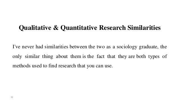 an analysis of the similarities and differences between qualitative and quantitative research to det The relationships between qualitative and quantitative data in  their differences and similarities into  analysis through qualitative research.