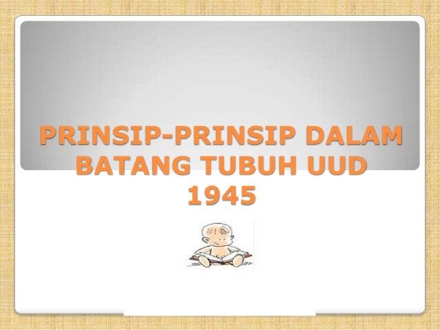 PRINSIP-PRINSIP DALAM  BATANG TUBUH UUD         1945