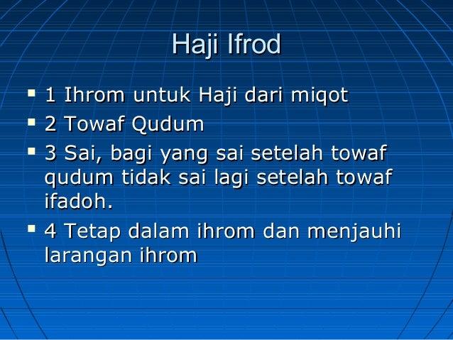 Haji IfrodHaji Ifrod 1 Ihrom untuk Haji dari miqot1 Ihrom untuk Haji dari miqot 2 Towaf Qudum2 Towaf Qudum 3 Sai, bagi ...