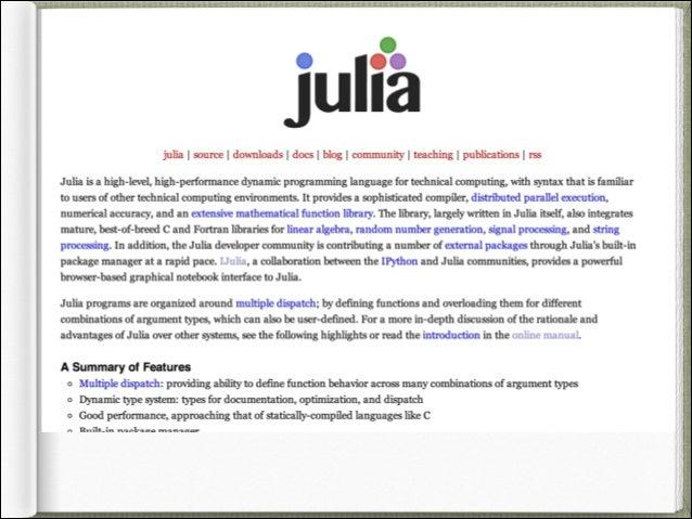 開発環境 Julia + IPython + IJulia + Gadfly ブラウザベースで対話的に動作が実行で き、D3.jsを使ってplotもできる http://qiita.com/chezou/items/ d090f26dcb3181...