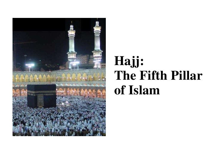 Hajj: The Fifth Pillar  of Islam