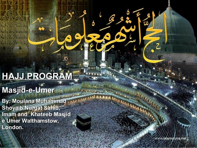 HAJJ PROGRAMHAJJ PROGRAM Masjid-e-UmerMasjid-e-Umer By: Moulana MuhammadBy: Moulana Muhammad Shoyaib Nurgat Sahib,Shoyaib ...