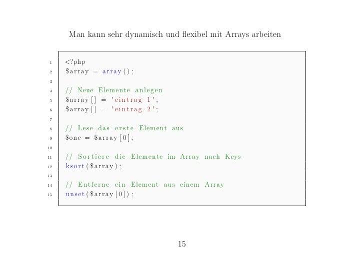 Man kann sehr dynamisch und flexibel mit Arrays arbeiten1    <?php2    $array = array () ;34    // Neue Elemente a n l e g ...