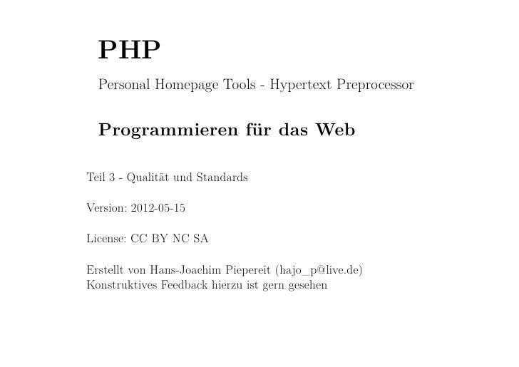 PHP  Personal Homepage Tools - Hypertext Preprocessor  Programmieren für das WebTeil 3 - Qualität und StandardsVersion: 20...