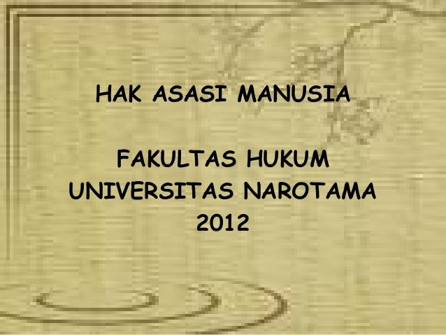 HAK ASASI MANUSIA FAKULTAS HUKUM UNIVERSITAS NAROTAMA 2012