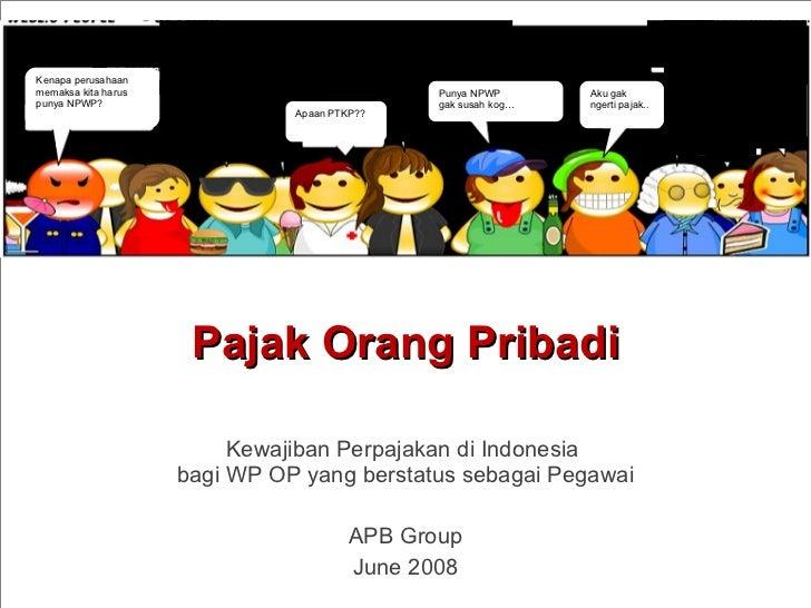 Pajak Orang Pribadi Kewajiban Perpajakan di Indonesia  bagi WP OP yang berstatus sebagai Pegawai APB Group June 2008 Kenap...