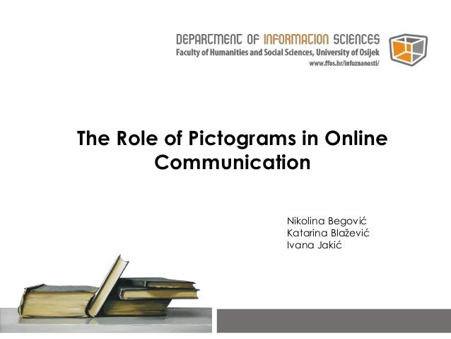 The Role of Pictograms in Online Communication Nikolina Begović Katarina Blažević Ivana Jakić