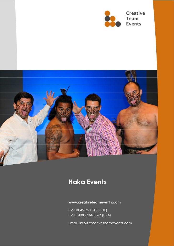 Haka Eventswww.creativeteamevents.comCall 0845 260 3130 (UK)Call 1-888-704-5569 (USA)Email: info@creativeteamevents.com