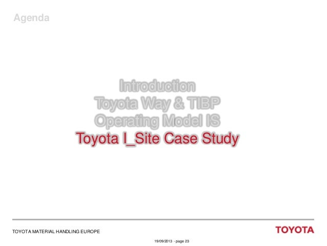 Agenda  Introduction Toyota Way & TIBP Operating Model IS Toyota I_Site Case Study  TOYOTA MATERIAL HANDLING EUROPE 19/09/...