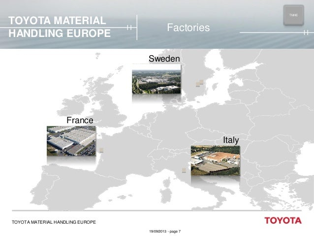 TOYOTA MATERIAL HANDLING EUROPE  TMHE MAIN  Factories Sweden  France Italy  TOYOTA MATERIAL HANDLING EUROPE 19/09/2013 - p...