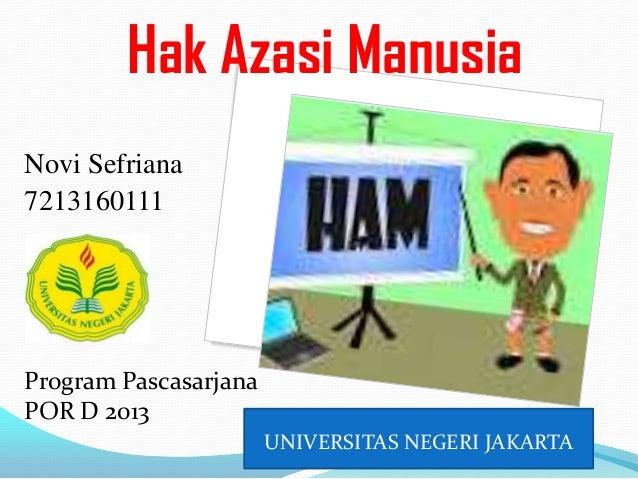 Hak Azasi Manusia Novi Sefriana 7213160111  Program Pascasarjana POR D 2013 UNIVERSITAS NEGERI JAKARTA