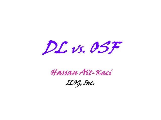 DL vs. OSF Hassan Aït-Kaci ILOG, Inc.