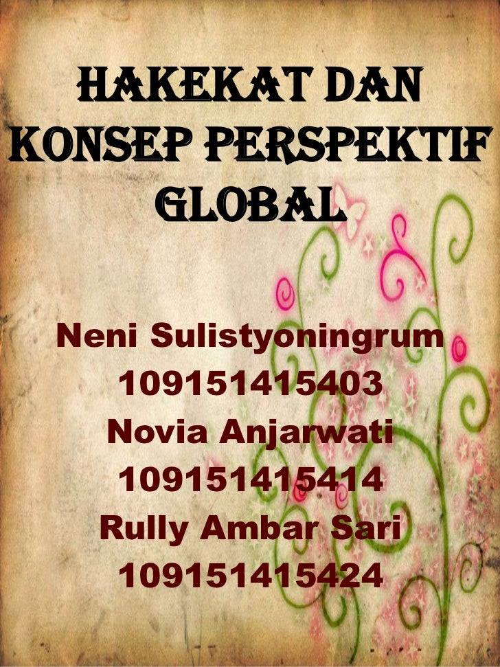 HAKEKAT DANKONSEP PERSPEKTIF     GLOBAL Neni Sulistyoningrum    109151415403   Novia Anjarwati    109151415414   Rully Amb...