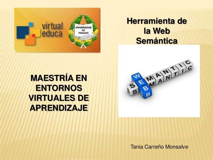 Herramienta de                   la Web                 SemánticaMAESTRÍA EN  ENTORNOSVIRTUALES DEAPRENDIZAJE             ...