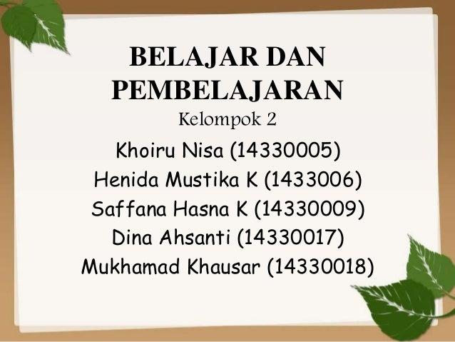 BELAJAR DAN PEMBELAJARAN Kelompok 2 Khoiru Nisa (14330005) Henida Mustika K (1433006) Saffana Hasna K (14330009) Dina Ahsa...
