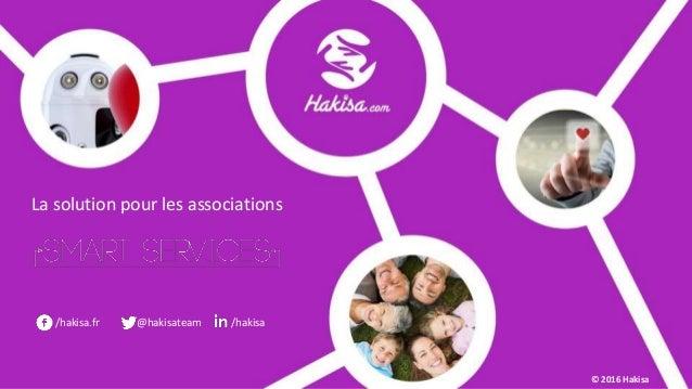 /hakisa.fr @hakisateam /hakisa © 2016 Hakisa La solution pour les associations