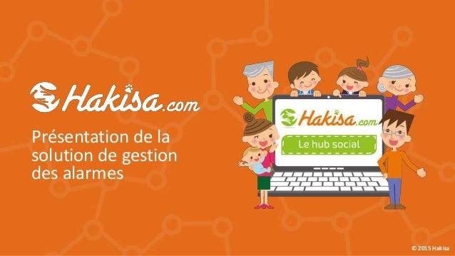 © 2015 Hakisa Présentation de la solution de gestion des alarmes