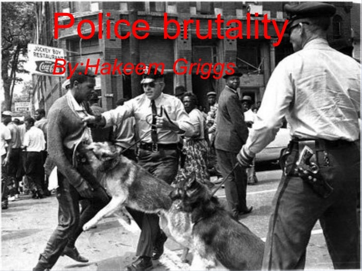 Police brutality By:Hakeem  Griggs