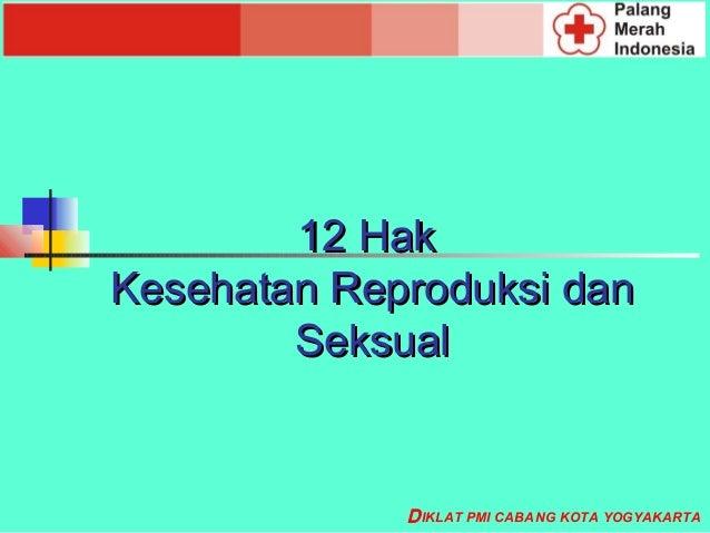 12 HakKesehatan Reproduksi dan        Seksual             D IKLAT PMI CABANG KOTA YOGYAKARTA