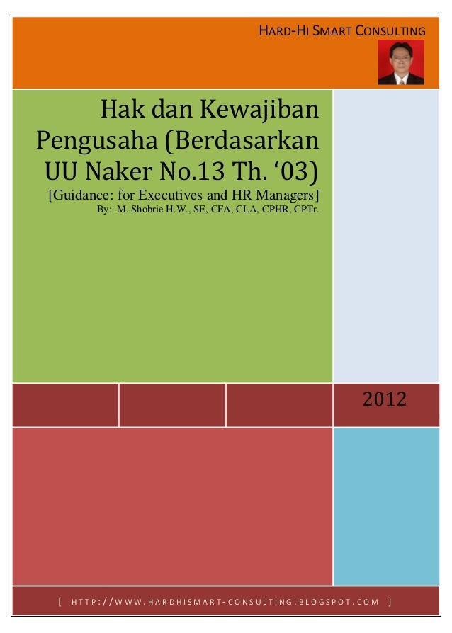 HARD-HI SMART CONSULTING  2012  Hak dan Kewajiban Pengusaha (Berdasarkan UU Naker No.13 Th. '03)  [Guidance: for Executive...