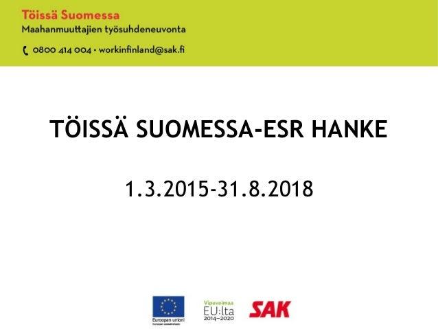 TÖISSÄ SUOMESSA-ESR HANKE 1.3.2015-31.8.2018