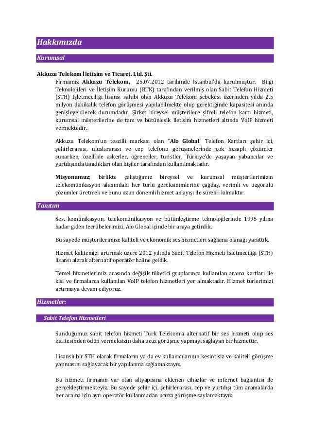 HakkımızdaKurumsalAkkuzu Telekom İletişim ve Ticaret. Ltd. Şti.      Firmamız Akkuzu Telekom, 25.07.2012 tarihinde İstanbu...