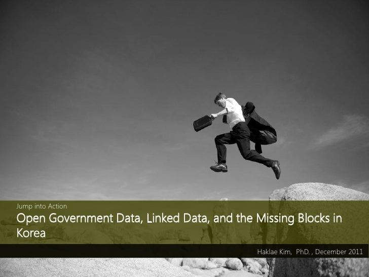 Jump into ActionOpen Government Data, Linked Data, and the Missing Blocks inKorea                                         ...