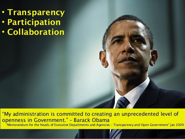 """• Transparency• Participation• Collaboration""""My administration is committed to creating an unprecedented level ofopenness ..."""
