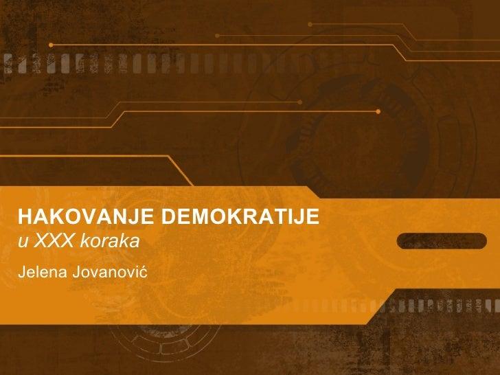 HAKOVANJE DEMOKRATIJE u XXX koraka Jelena Jovanović