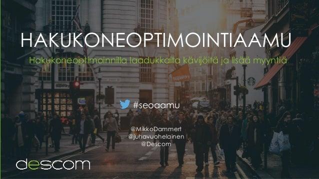 HAKUKONEOPTIMOINTIAAMU Hakukoneoptimoinnilla laadukkaita kävijöitä ja lisää myyntiä #seoaamu @MikkoDammert @juhavuohelaine...