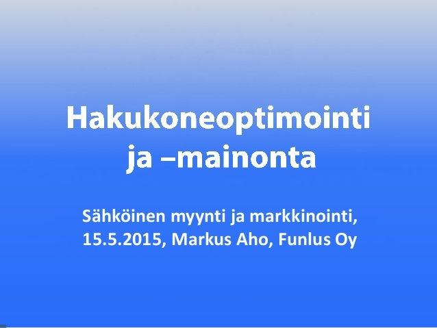 Sähköinen myynti ja markkinointi, 15.5.2015, Markus Aho, Funlus Oy
