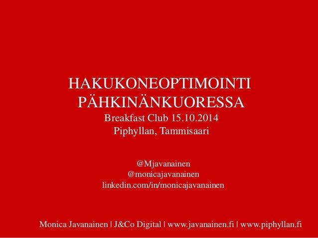 HAKUKONEOPTIMOINTI  PÄHKINÄNKUORESSA  Breakfast Club 15.10.2014  Piphyllan, Tammisaari  @Mjavanainen  @monicajavanainen  l...