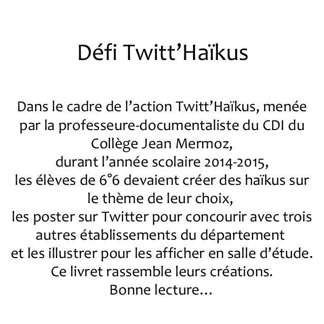 Défi Twitt'Haïkus Dans le cadre de l'action Twitt'Haïkus, menée par la professeure-documentaliste du CDI du Collège Jean M...