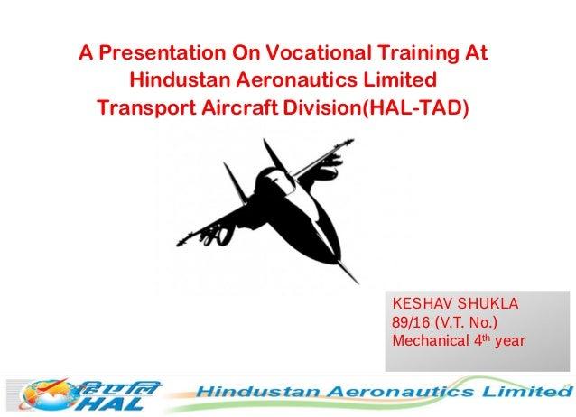 A Presentation On Vocational Training At Hindustan Aeronautics Limited Transport Aircraft Division(HAL-TAD) KESHAV SHUKLA ...