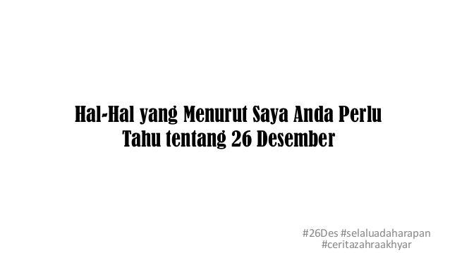 Hal-Hal yang Menurut Saya Anda Perlu Tahu tentang 26 Desember #26Des #selaluadaharapan #ceritazahraakhyar