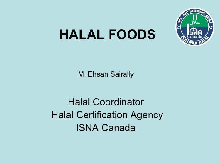 HALAL FOODS   M. Ehsan Sairally Halal Coordinator Halal Certification Agency ISNA Canada