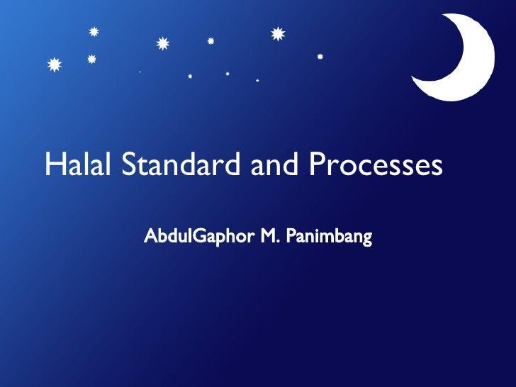 Halal Standard and Processes AbdulGaphor M. Panimbang