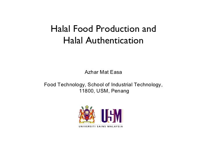 Halal Food Production and     Halal Authentication                Azhar Mat EasaFood Technology, School of Industrial Tech...