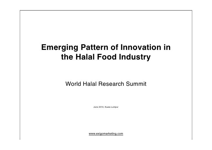 Emerging Pattern of Innovation in     the Halal Food Industry         World Halal Research Summit                  June 20...