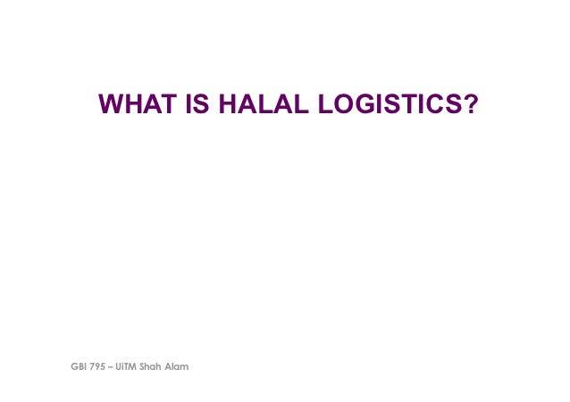 WHAT IS HALAL LOGISTICS?GBI 795 – UiTM Shah Alam
