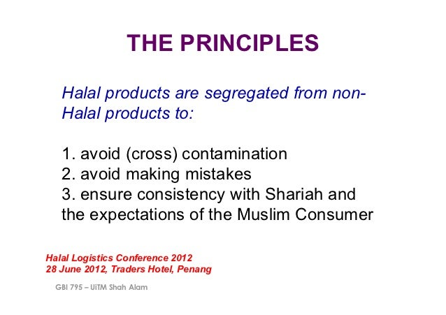 THE PRINCIPLES   Halal products are segregated from non-   Halal products to:   1. avoid (cross) contamination   2. avoid ...